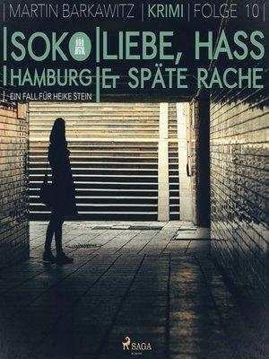 cover image of Liebe, Hass & späte Rache--SoKo Hamburg--Ein Fall für Heike Stein 10