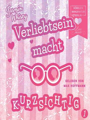 cover image of Verliebtsein macht kurzsichtig, Band 1