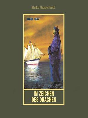 """cover image of Im Zeichen des Drachen--Erzählung aus """"Am Stillen Ozean"""", Band 11 der Gesammelten Werke"""