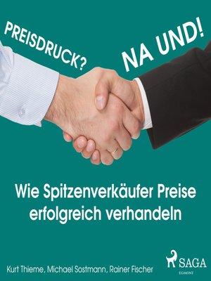 cover image of Preisdruck? Na und!--Wie Spitzenverkäufer Preise erfolgreich verhandeln