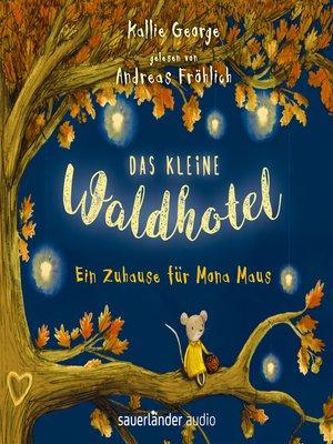 cover image of Das kleine Waldhotel--Ein Zuhause für Mona Maus