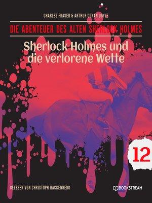 cover image of Sherlock Holmes und die verlorene Wette--Die Abenteuer des alten Sherlock Holmes, Folge 12