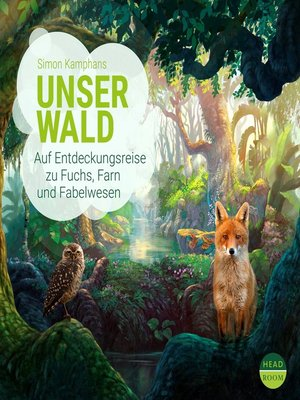 cover image of Unser Wald--Auf Entdeckungsreise zu Fuchs, Farn und Fabelwesen (Hörbuch mit Musik)