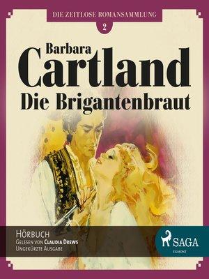 cover image of Die Brigantenbraut--Die zeitlose Romansammlung von Barbara Cartland 2