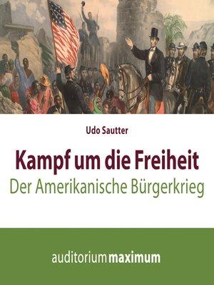 cover image of Kampf um die Freiheit--Der amerikanische Bürgerkrieg