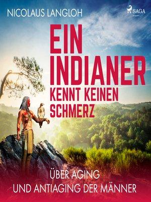 cover image of Ein Indianer kennt keinen Schmerz--Über Aging und Antiaging der Männer