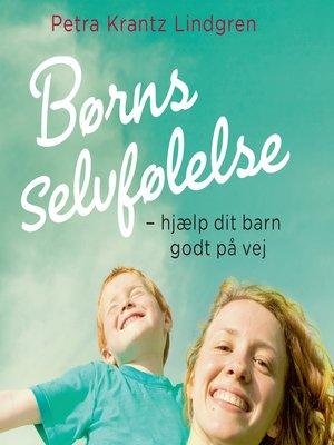 cover image of Børns selvfølelse--hjaelp dit barn godt på vej
