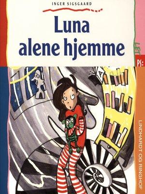cover image of Luna alene hjemme