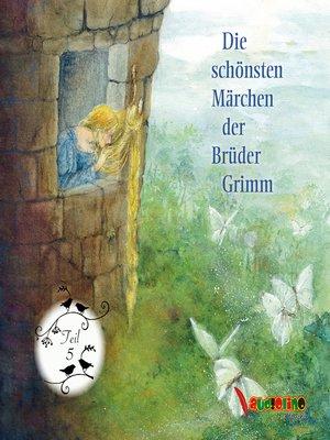 cover image of Die schönsten Märchen der Brüder Grimm--Teil 5