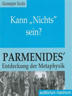 cover image of Kann 'Nichts' sein?--Parmenides' Entdeckung der Metaphysik