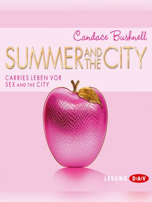 cover image of Summer and the City. Carries Leben vor Sex and the City (Lesung)