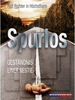 cover image of Spurlos--Geständnis einer Bestie