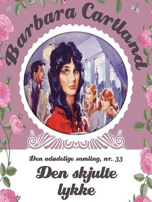 cover image of Den skjulte lykke--Barbara Cartland--Den udødelige samling 33