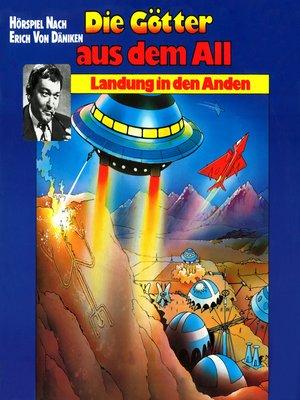 cover image of Die Götter aus dem All, Landung in den Anden