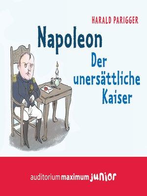 cover image of Napoleon--Der unersättliche Kaiser