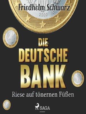 cover image of Die Deutsche Bank--Riese auf tönernen Füßen