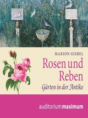 cover image of Rosen und Reben--Gärten in der Antike