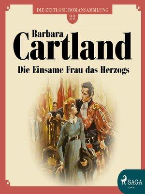 cover image of Die einsame Frau das Herzogs--Die zeitlose Romansammlung von Barbara Cartland 22