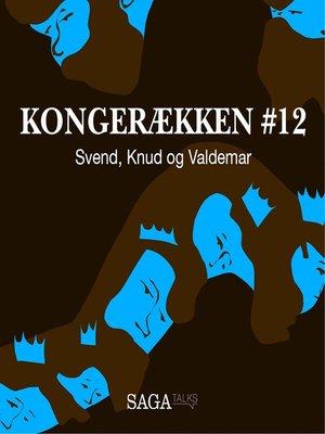 cover image of Svend, Knud og Valdemar--Kongerækken 12
