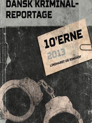 cover image of Dansk Kriminalreportage 2013--Dansk Kriminalreportage