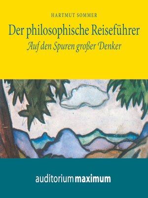cover image of Der Philosophische Reiseführer--Auf den Spuren großer Denker