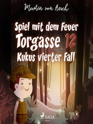 cover image of Spiel mit dem Feuer--Kukus vierter Fall--Torgasse 12, Folge 4