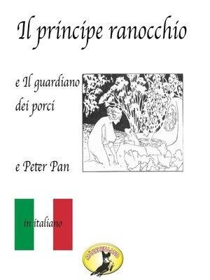 cover image of Fiabe in italiano, Il principe ranocchio / Il guardiano dei porci / Peter Pan