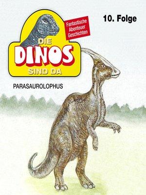 cover image of Die Dinos sind da, Folge 10