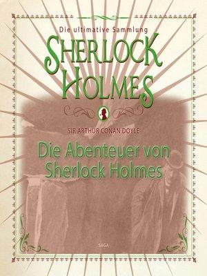 cover image of Die Abenteuer von Sherlock Holmes--Die ultimative Sammlung