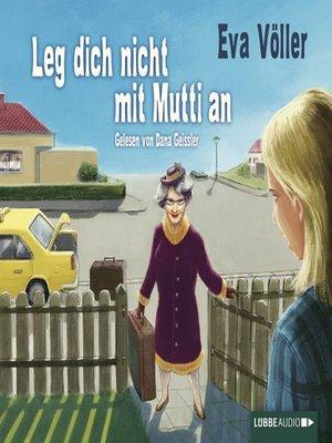 cover image of Leg dich nicht mit Mutti an