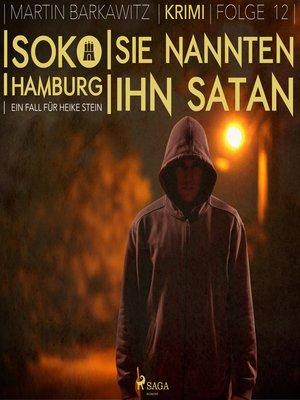 cover image of Sie nannten ihn Satan--SoKo Hamburg--Ein Fall für Heike Stein 12