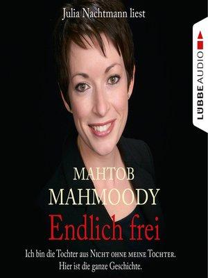"""cover image of Endlich frei--Ich bin die Tochter aus """"Nicht ohne meine Tochter"""". Hier ist die ganze Geschichte"""