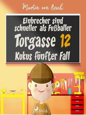 cover image of Einbrecher sind schneller als Fußballer--Kukus fünfter Fall--Torgasse 12, Folge 5