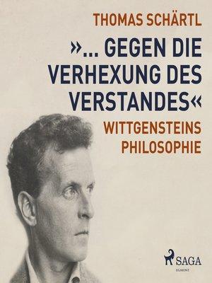 """cover image of """"... gegen die Verhexung des Verstandes""""--Wittgensteins Philosophie"""
