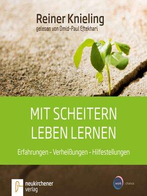 cover image of Mit Scheitern leben lernen--Erfahrungen--Verheißungen--Hilfestellungen