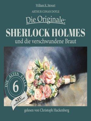 cover image of Sherlock Holmes und die verschwundene Braut--Die Originale