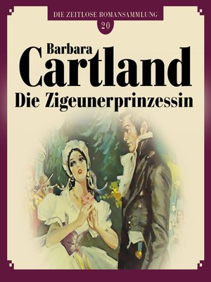 cover image of Die Zigeunerprinzessin--Die zeitlose Romansammlung von Barbara Cartland 20