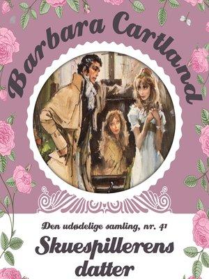 cover image of Skuespillerens datter--Barbara Cartland--Den udødelige samling 41
