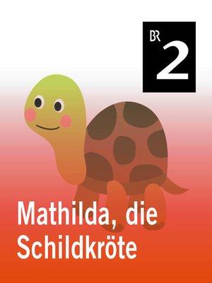 cover image of Mathilda, die Schildkröte
