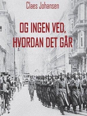 cover image of Og ingen ved, hvordan det går--Våben til København-trilogien 1