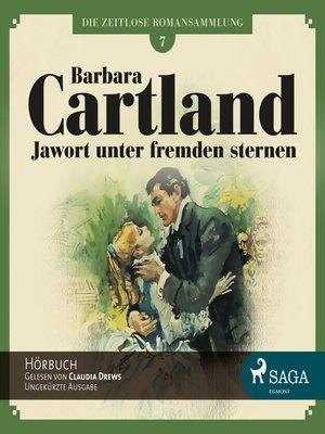 cover image of Jawort unter fremden Sternen--Die zeitlose Romansammlung von Barbara Cartland 7