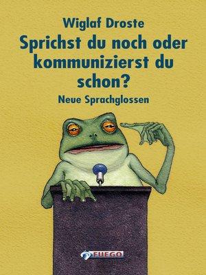 cover image of Sprichst du noch, oder kommunizierst du schon?