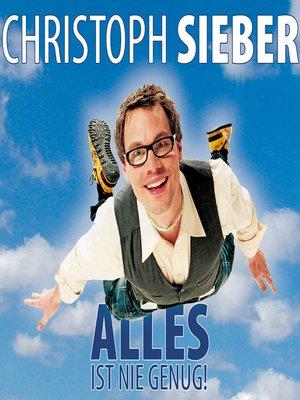 cover image of Christoph Sieber, Alles ist nie genug