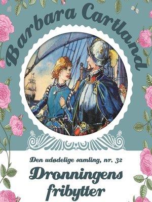 cover image of Dronningens fribytter--Barbara Cartland--Den udødelige samling 32