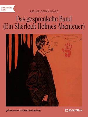cover image of Das gesprenkelte Band--Ein Sherlock Holmes Abenteuer