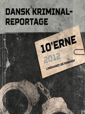 cover image of 10'erne 2012--Dansk Kriminalreportage