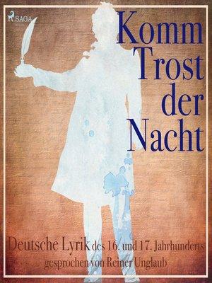 cover image of Komm Trost der Nacht--Deutsche Lyric des 16. und 17. Jahrhunderts
