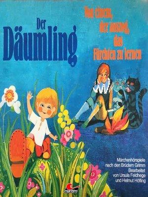 cover image of Gebrüder Grimm, Der Däumling / Von einem, der auszog, das Fürchten zu lernen