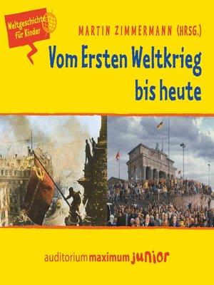 cover image of Vom Ersten Weltkrieg bis heute--Weltgeschichte für Kinder