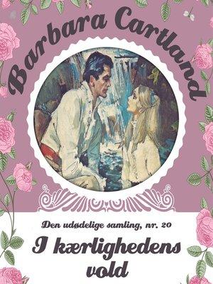 cover image of I kærlighedens vold--Barbara Cartland--Den udødelige samling 20